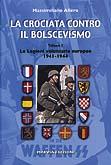 Massimiliano Afiero, La crociata contro il bolscevismo. Le legioni volontarie europee (1941-1944). Vol. 1