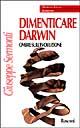 Giuseppe Sermonti, Dimenticare Darwin