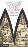 Ernst Jünger, Carl Schmitt, Il nodo di Gordio. Dialogo su Oriente e Occidente nella storia del mondo