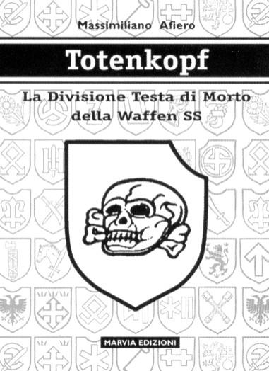 Massimiliano Afiero, Totenkopf: la divisione 'Testa di morto' della Waffen SS