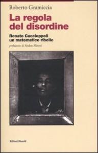 Roberto Gramiccia, La regola del disordine. Renato Caccioppoli, un matematico ribelle